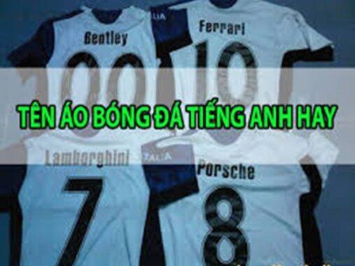 Cách đặt tên áo bóng đá tiếng anh hay và ý nghĩa nhất